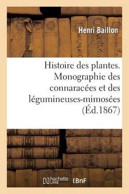 Histoire Des Plantes. Monographie Des Connarac�es Et Des L�gumineuses-Mimos�es - Sciences (Paperback)