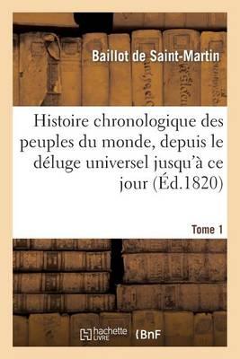 Histoire Chronologique Des Peuples Du Monde, Depuis Le D�luge Universel Jusqu'� Ce Jour. Tome 1 - Histoire (Paperback)