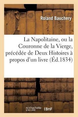 La Napolitaine, Ou La Couronne de la Vierge, Pr�c�d�e de Deux Histoires � Propos d'Un Livre - Histoire (Paperback)