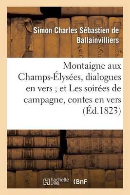 Montaigne Aux Champs-�lys�es, Dialogues En Vers Et Les Soir�es de Campagne, Contes En Vers - Litterature (Paperback)