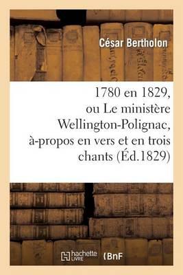 1780 En 1829, Ou Le Minist�re Wellington-Polignac, �-Propos En Vers Et En Trois Chants - Litterature (Paperback)