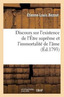 Discours Sur l'Existence de l'�tre Supr�me Et l'Immortalit� de l'�me - Histoire (Paperback)