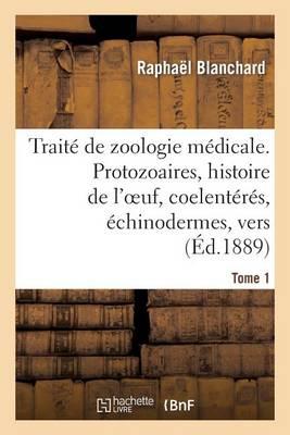 Trait� de Zoologie M�dicale. Tome 1. Protozoaires, Histoire de l'Oeuf, Coelent�r�s - Sciences (Paperback)