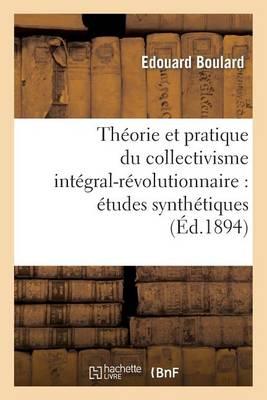 Th�orie Et Pratique Du Collectivisme Int�gral-R�volutionnaire: �tudes Synth�tiques - Sciences Sociales (Paperback)