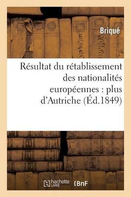 R�sultat Du R�tablissement Des Nationalit�s Europ�ennes: Plus d'Autriche - Histoire (Paperback)
