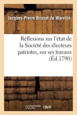 R�flexions Sur l'�tat de la Soci�t� Des �lecteurs Patriotes, Sur Ses Travaux - Histoire (Paperback)