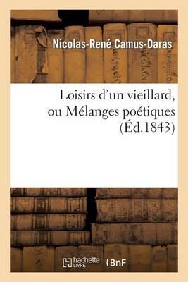 Loisirs d'Un Vieillard, Ou M�langes Po�tiques - Litterature (Paperback)