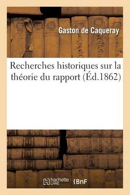 Recherches Historiques Sur La Th�orie Du Rapport - Histoire (Paperback)