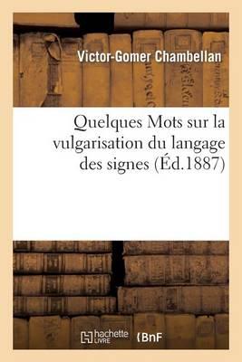 Quelques Mots Sur La Vulgarisation Du Langage Des Signes - Sciences Sociales (Paperback)