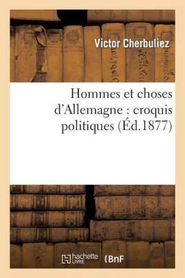Hommes Et Choses d'Allemagne: Croquis Politiques - Sciences Sociales (Paperback)