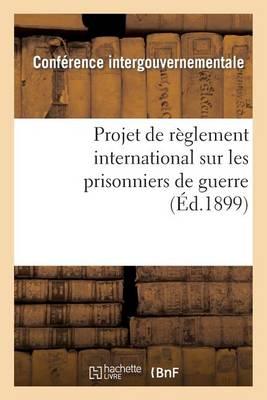 Projet de R�glement International Sur Les Prisonniers de Guerre, Pr�sent� � MM. Les Membres - Sciences Sociales (Paperback)