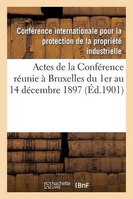 Actes de la Conf�rence R�unie � Bruxelles Du 1er Au 14 D�cembre 1897 Et Du 11 Au 14 D�cembre 1900 - Sciences Sociales (Paperback)