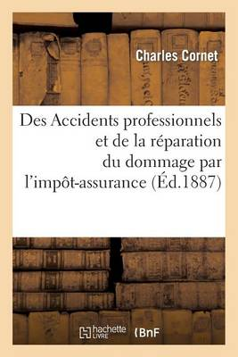Des Accidents Professionnels Et de la R�paration Du Dommage Par l'Imp�t-Assurance - Sciences Sociales (Paperback)