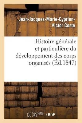Histoire G�n�rale Et Particuli�re Du D�veloppement Des Corps Organis�s - Sciences (Paperback)
