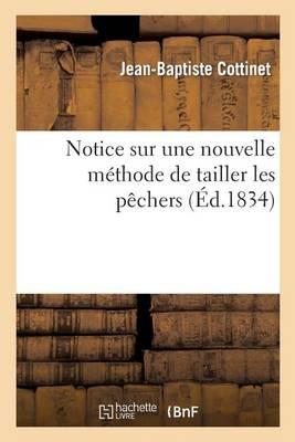Notice Sur Une Nouvelle M�thode de Tailler Les P�chers - Savoirs Et Traditions (Paperback)