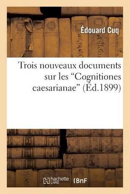 Trois Nouveaux Documents Sur Les 'cognitiones Caesarianae' - Generalites (Paperback)