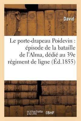 Le Porte-Drapeau Poidevin: �pisode de la Bataille de l'Alma, D�di� Au 39e R�giment de Ligne - Litterature (Paperback)