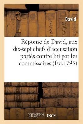 R�ponse de David, de Paris, Repr�sentant Du Peuple, Aux Dix-Sept Chefs d'Accusation Port�s - Histoire (Paperback)