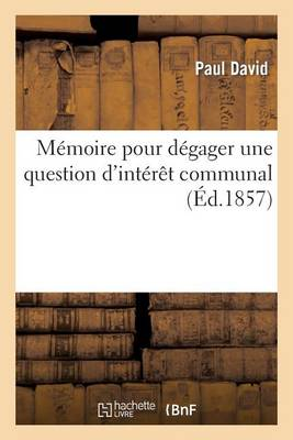 M�moire Pour D�gager Une Question d'Int�r�t Communal - Sciences Sociales (Paperback)