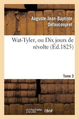 Wat-Tyler, Ou Dix Jours de R�volte. Tome 3 - Litterature (Paperback)