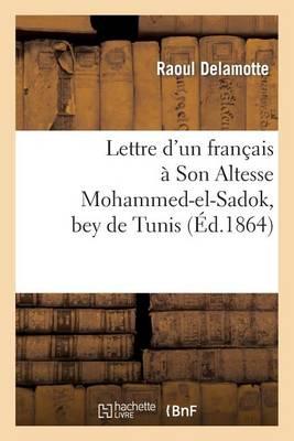Lettre d'Un Fran�ais � Son Altesse Mohammed-El-Sadok, Bey de Tunis - Histoire (Paperback)