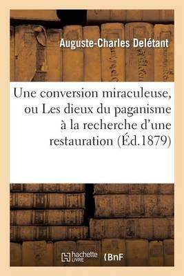 Une Conversion Miraculeuse, Ou Les Dieux Du Paganisme � La Recherche d'Une Restauration - Litterature (Paperback)
