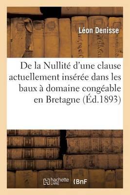 de la Nullit� d'Une Clause Actuellement Ins�r�e Dans Les Baux � Domaine Cong�able En Bretagne - Histoire (Paperback)