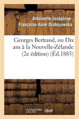 Georges Bertrand, Ou Dix ANS a la Nouvelle-Zelande (2e Edition) - Litterature (Paperback)