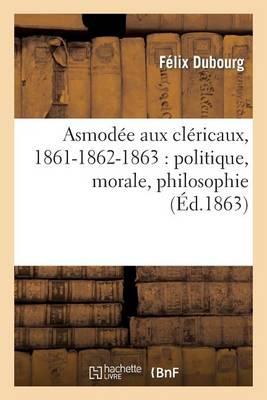 Asmod�e Aux Cl�ricaux, 1861-1862-1863: Politique, Morale, Philosophie - Histoire (Paperback)