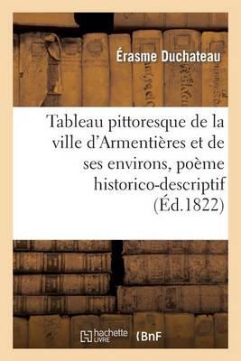 Tableau Pittoresque de la Ville D'Armentieres Et de Ses Environs, Poeme Historico-Descriptif - Litterature (Paperback)