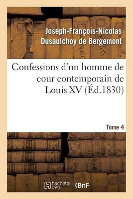 Confessions d'Un Homme de Cour Contemporain de Louis XV. Tome 4 - Histoire (Paperback)