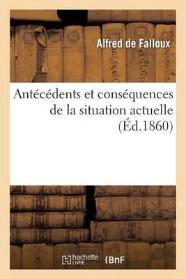 Ant�c�dents Et Cons�quences de la Situation Actuelle - Histoire (Paperback)