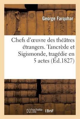 Chefs d'Oeuvre Des Th��tres �trangers. Tancr�de Et Sigismonde, Trag�die En 5 Actes - Litterature (Paperback)