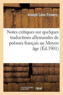 Notes Critiques Sur Quelques Traductions Allemandes de Po�mes Fran�ais Au Moyen �ge - Litterature (Paperback)