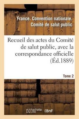 Recueil Des Actes Du Comit� de Salut Public, Avec La Correspondance Officielle. Tome 2 - Histoire (Paperback)