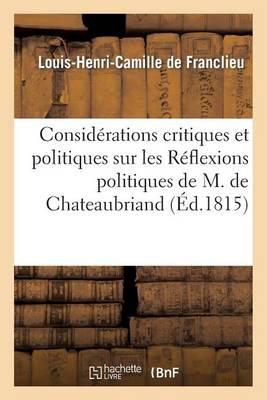 Consid rations Critiques Et Politiques Sur Les R flexions Politiques de M. de Chateaubriand (Paperback)