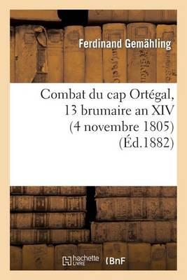 Combat Du Cap Ortegal, 13 Brumaire an XIV (4 Novembre 1805). Epilogue de La Bataille de Trafalgar - Sciences Sociales (Paperback)