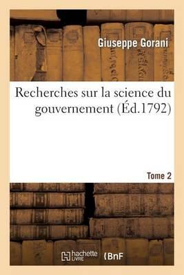 Recherches Sur La Science Du Gouvernement. Tome 2 - Sciences Sociales (Paperback)