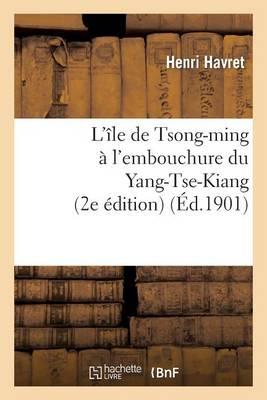 L' le de Tsong-Ming l'Embouchure Du Yang-Tse-Kiang. 2e dition (Paperback)