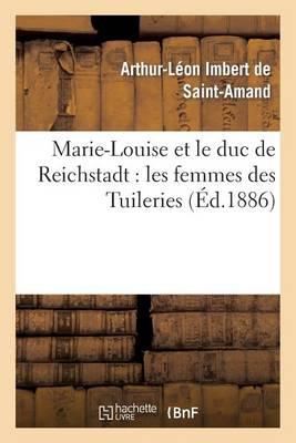 Marie-Louise Et Le Duc de Reichstadt: Les Femmes Des Tuileries - Histoire (Paperback)