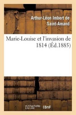 Marie-Louise Et l'Invasion de 1814 - Histoire (Paperback)