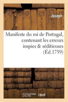 Manifeste Du Roi de Portugal, Contenant Les Erreurs Impies S�ditieuses Que Les Religieux - Histoire (Paperback)