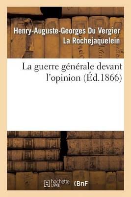 La Guerre Generale Devant L'Opinion - Histoire (Paperback)