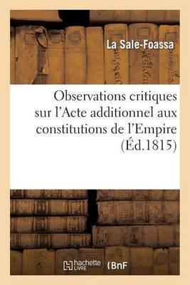 Observations Critiques Sur l'Acte Additionnel Aux Constitutions de l'Empire - Histoire (Paperback)