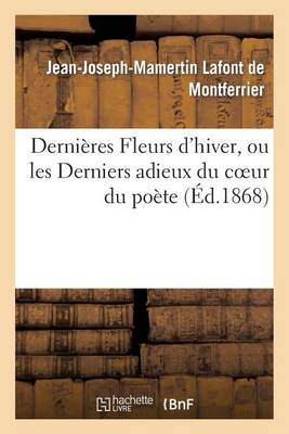 Derni�res Fleurs d'Hiver, Ou Les Derniers Adieux Du Coeur Du Po�te - Litterature (Paperback)