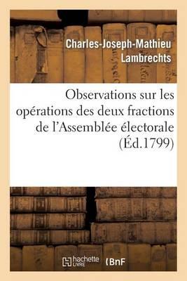 Observations Sur Les Op�rations Des Deux Fractions de l'Assembl�e �lectorale Du M�me D�partement - Histoire (Paperback)