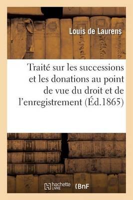 Traite Sur Les Successions Et Les Donations Au Point de Vue Du Droit Et de L'Enregistrement - Sciences Sociales (Paperback)
