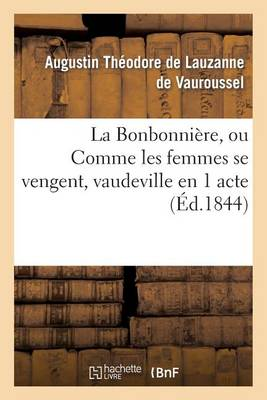La Bonbonni�re, Ou Comme Les Femmes Se Vengent, Vaudeville En 1 Acte - Arts (Paperback)