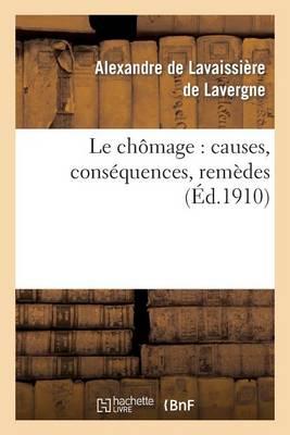 Le Ch�mage: Causes, Cons�quences, Rem�des - Sciences Sociales (Paperback)