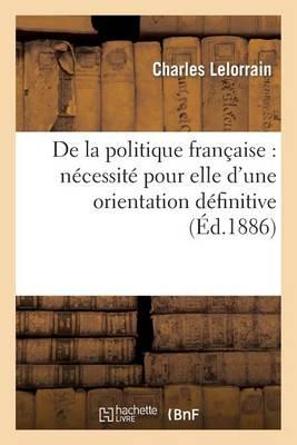 de la Politique Francaise: Necessite Pour Elle D'Une Orientation Definitive - Sciences Sociales (Paperback)
